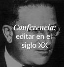 Conferencia sobre selecciones y colecciones editoriales del siglo XX y perspectivas siglo XXI