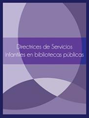 Directrices Para Servicios Infantiles en Bibliotecas Públicas
