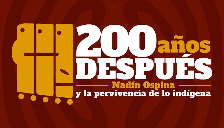 Exposición 200 años después. Nadín Ospina y la pervivencia de lo indígena