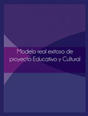 Modelo Real Exitoso de Proyecto Educativo y Cultural