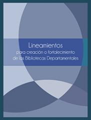 Lineamientos Para Creación o Fortalecimiento de Bibliotecas Departamentales