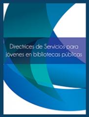 Directrices Para Servicios Para Jóvenes en Bibliotecas Públicas