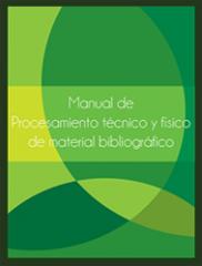 Manual de Procesamiento Técnico y Físico de Material Bibliográfico